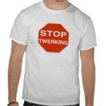 stop twerking